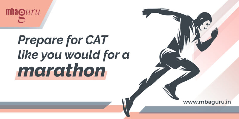 Prepare for CAT like you would for a marathon